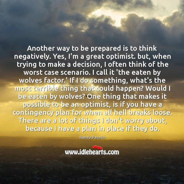 Another way to be prepared is to think negatively. Yes, I'm a Randy Pausch Picture Quote