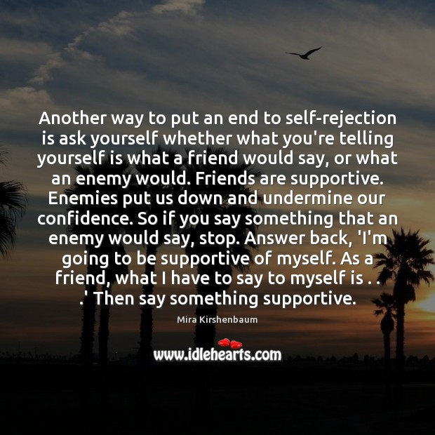 Another way to put an end to self-rejection is ask yourself whether Rejection Quotes Image