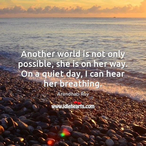 Another world is not only possible, she is on her way. On Arundhati Roy Picture Quote