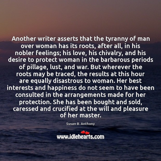 Image, Another writer asserts that the tyranny of man over woman has its
