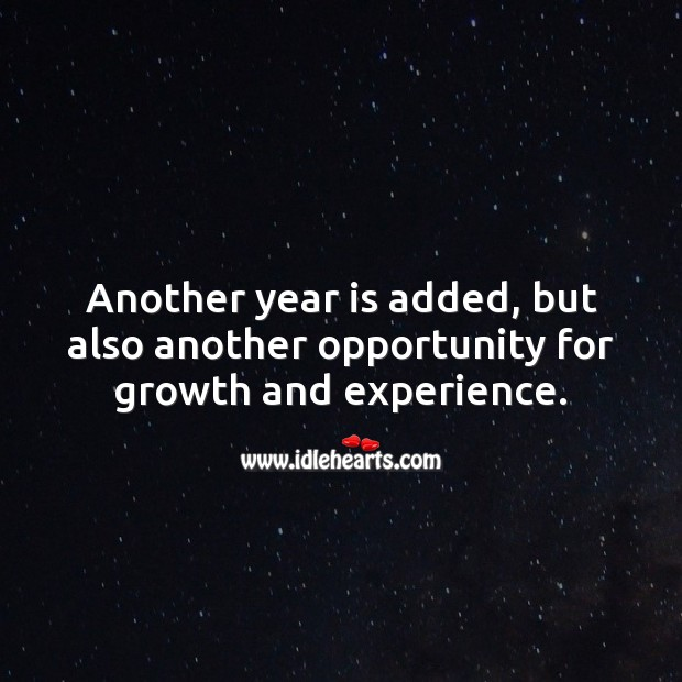 Another year is added, but also another opportunity for growth and experience. Growth Quotes Image