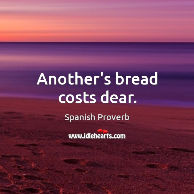 Image, Another's bread costs dear.