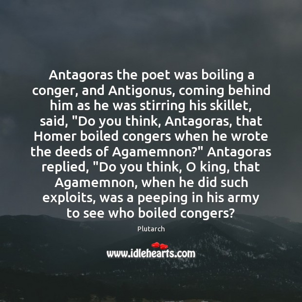 Image, Antagoras the poet was boiling a conger, and Antigonus, coming behind him