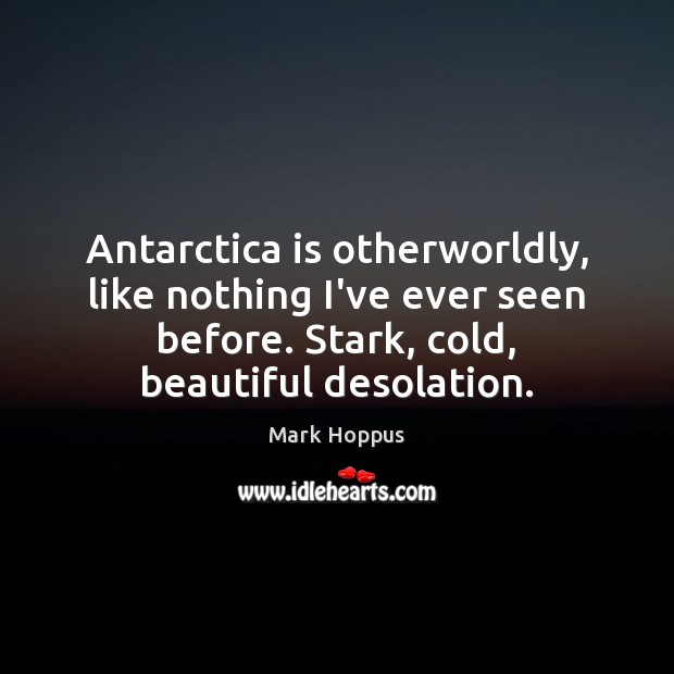 Antarctica is otherworldly, like nothing I've ever seen before. Stark, cold, beautiful Image