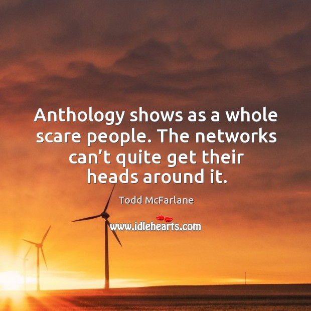 Anthology shows as a whole scare people. The networks can't quite get their heads around it. Image