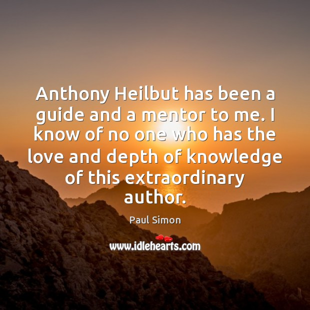 Anthony Heilbut has been a guide and a mentor to me. I Paul Simon Picture Quote