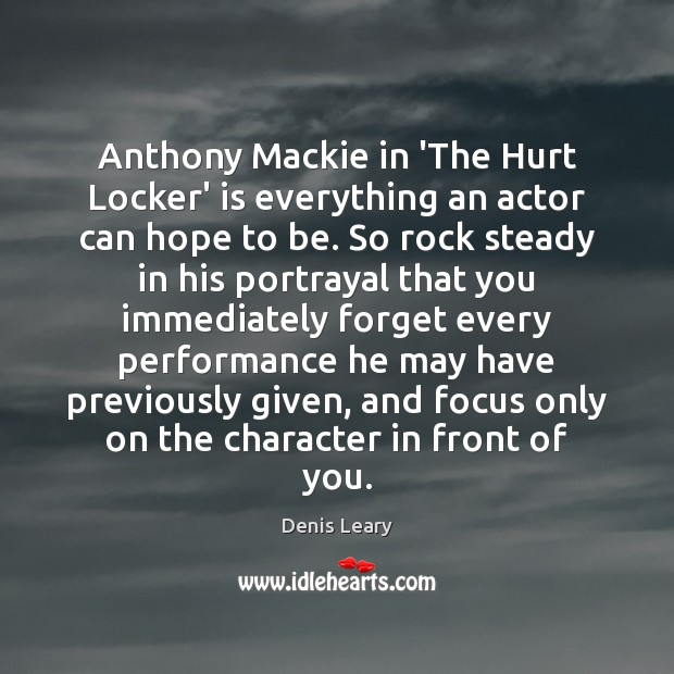 Anthony Mackie in 'The Hurt Locker' is everything an actor can hope Denis Leary Picture Quote