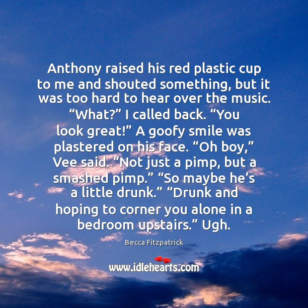 Anthony raised his red plastic cup to me and shouted something, but Becca Fitzpatrick Picture Quote