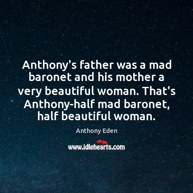 Image, Anthony's father was a mad baronet and his mother a very beautiful