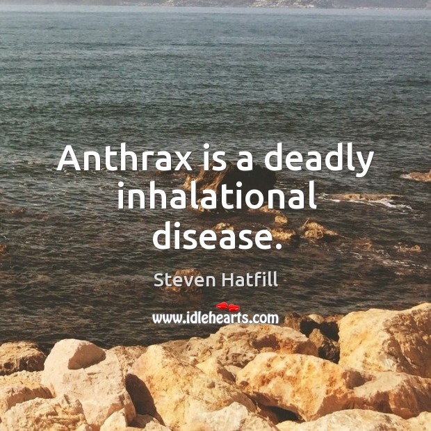 Anthrax is a deadly inhalational disease. Image