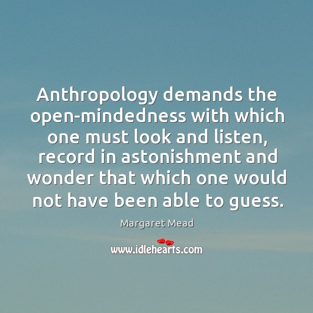 Anthropology demands the open-mindedness with which one must look and listen Image