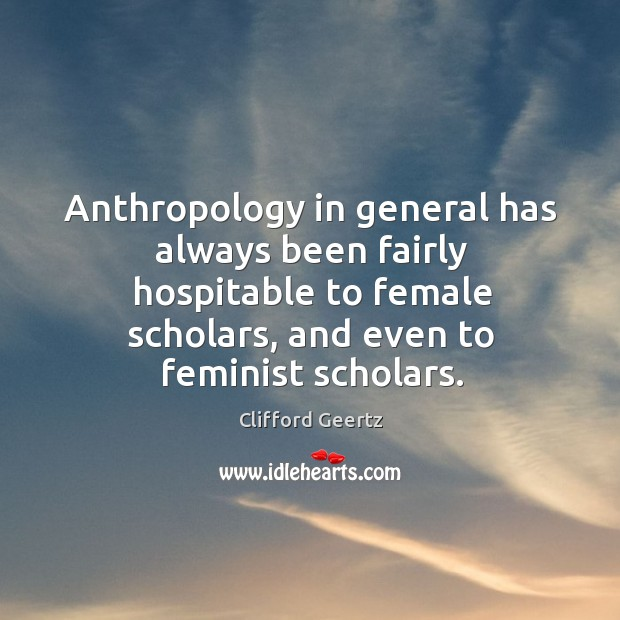 Anthropology in general has always been fairly hospitable to female scholars, and even to feminist scholars. Image