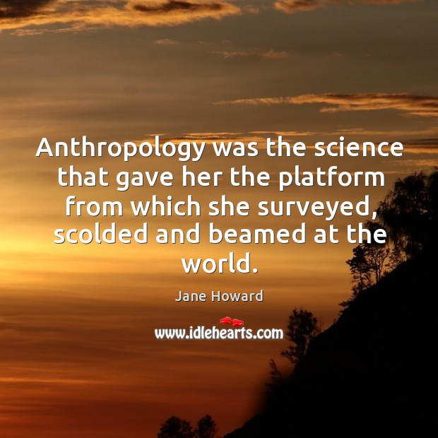 Anthropology was the science that gave her the platform from which she surveyed Image