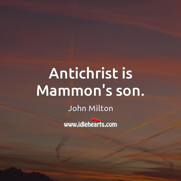 Image, Antichrist is Mammon's son.
