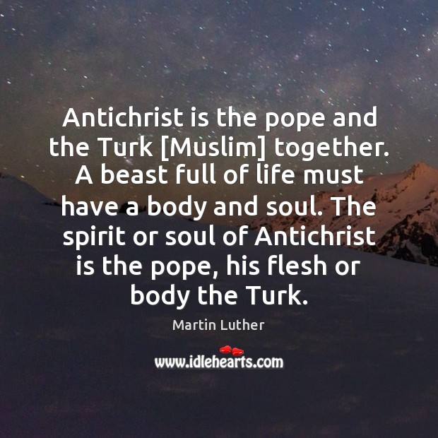Antichrist is the pope and the Turk [Muslim] together. A beast full Martin Luther Picture Quote