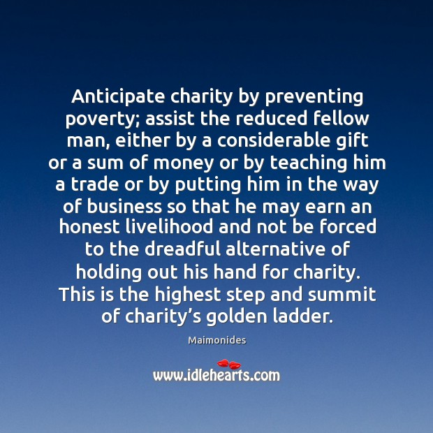 Anticipate charity by preventing poverty; assist the reduced fellow man Image