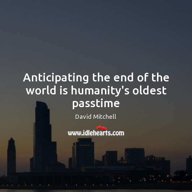 Image, Anticipating the end of the world is humanity's oldest passtime