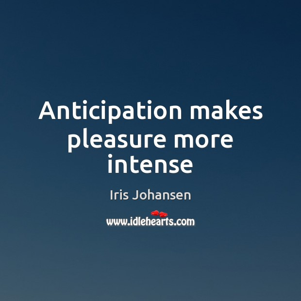 Anticipation makes pleasure more intense Image