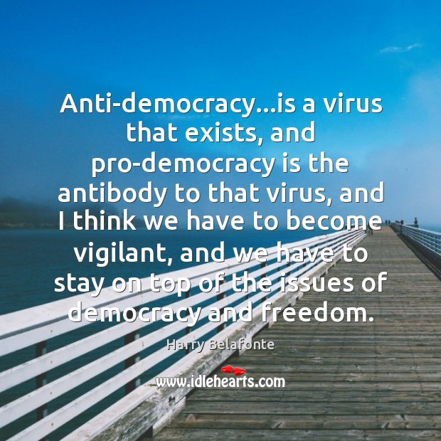 Image, Anti-democracy…is a virus that exists, and pro-democracy is the antibody to