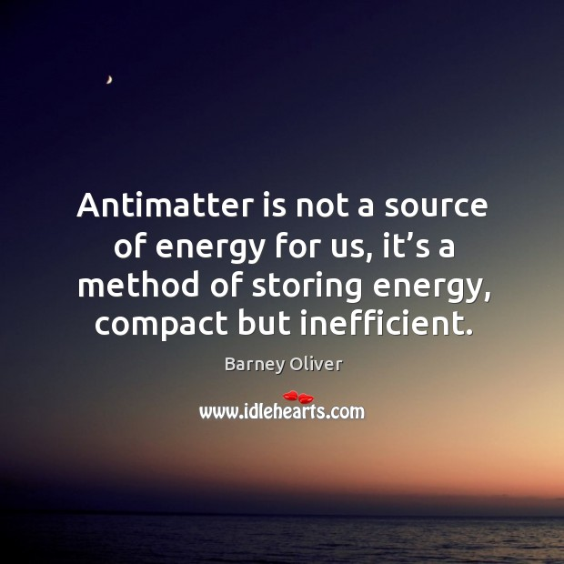 Image, Antimatter is not a source of energy for us, it's a method of storing energy, compact but inefficient.