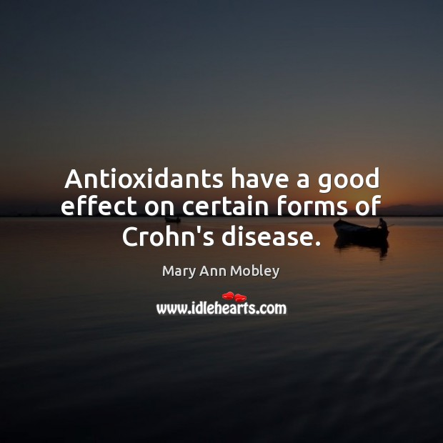 Antioxidants have a good effect on certain forms of Crohn's disease. Image