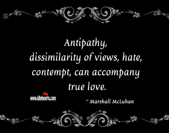 Antipathy, dissimilarity of views, hate, contempt, can accompany true love. Hate Quotes Image