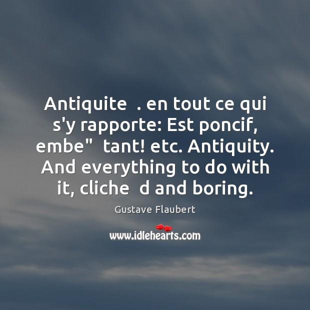 """Antiquite  . en tout ce qui s'y rapporte: Est poncif, embe""""  tant! etc. Image"""