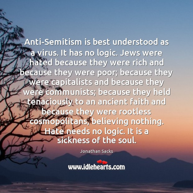 Anti-Semitism is best understood as a virus. It has no logic. Jews Jonathan Sacks Picture Quote