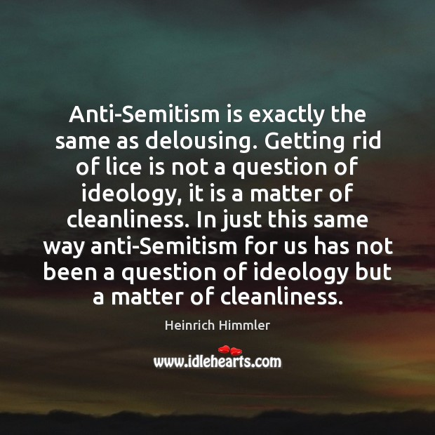Image, Anti-Semitism is exactly the same as delousing. Getting rid of lice is