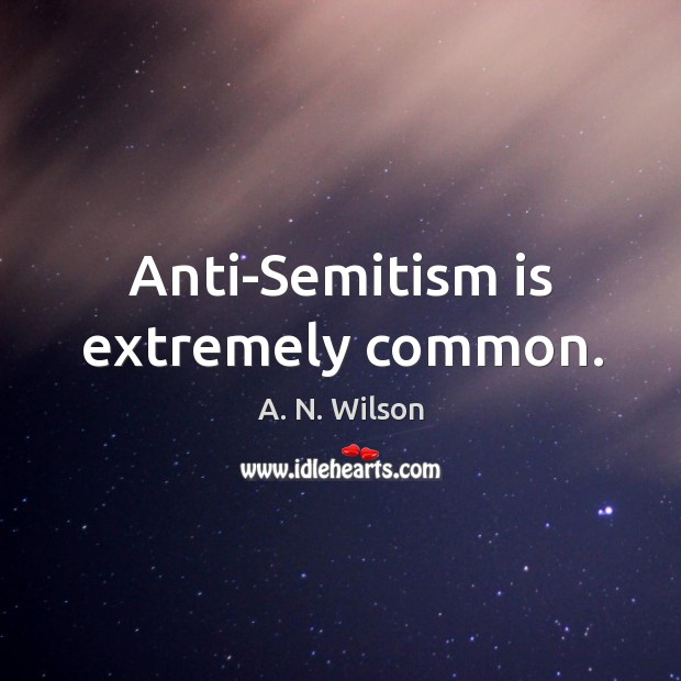 Image, Anti-semitism is extremely common.