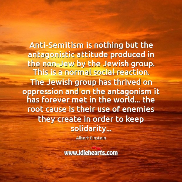 Image, Anti-Semitism is nothing but the antagonistic attitude produced in the non-Jew by