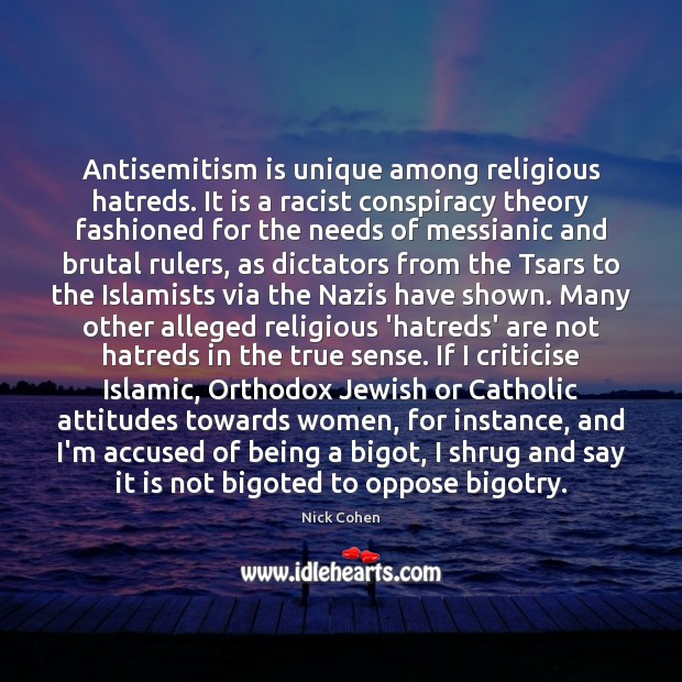 Image, Antisemitism is unique among religious hatreds. It is a racist conspiracy theory