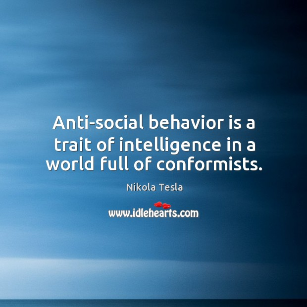 Image, Anti-social behavior is a trait of intelligence in a world full of conformists.