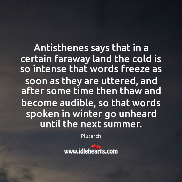 Antisthenes says that in a certain faraway land the cold is so Winter Quotes Image