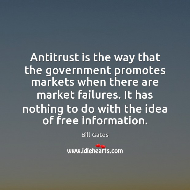 Antitrust is the way that the government promotes markets when there are Bill Gates Picture Quote