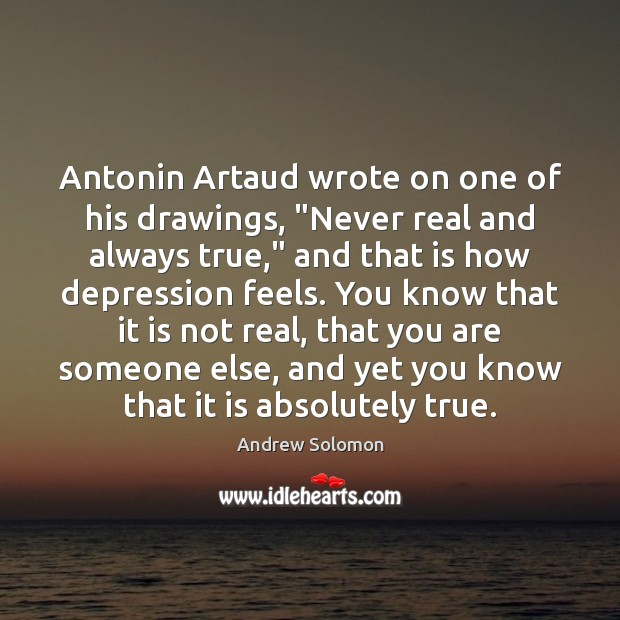"""Image, Antonin Artaud wrote on one of his drawings, """"Never real and always"""