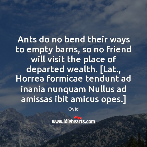 Ants do no bend their ways to empty barns, so no friend Ovid Picture Quote