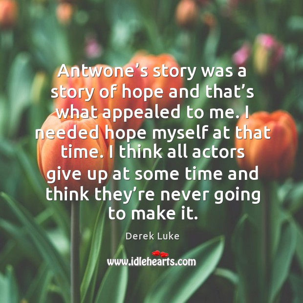 Antwone's story was a story of hope and that's what appealed to me. Derek Luke Picture Quote