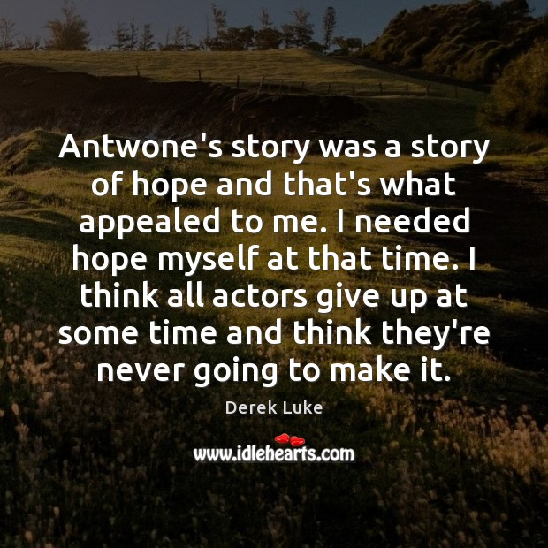 Antwone's story was a story of hope and that's what appealed to Derek Luke Picture Quote