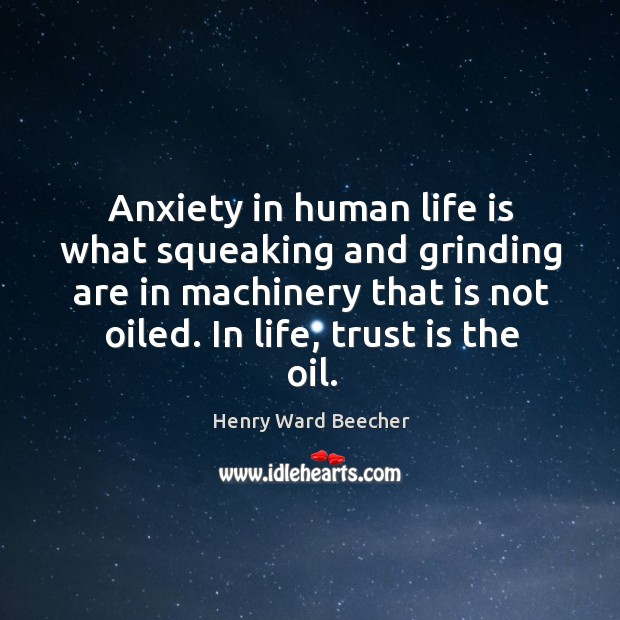 Anxiety in human life is what squeaking and grinding are in machinery Image