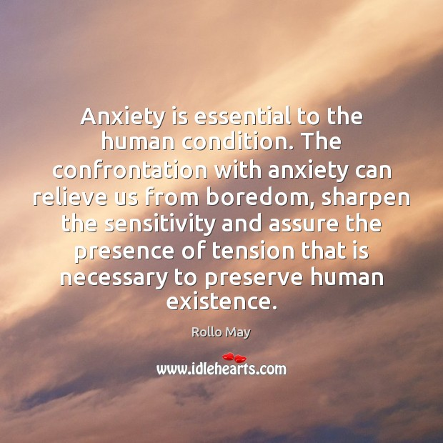 Image, Anxiety is essential to the human condition. The confrontation with anxiety can