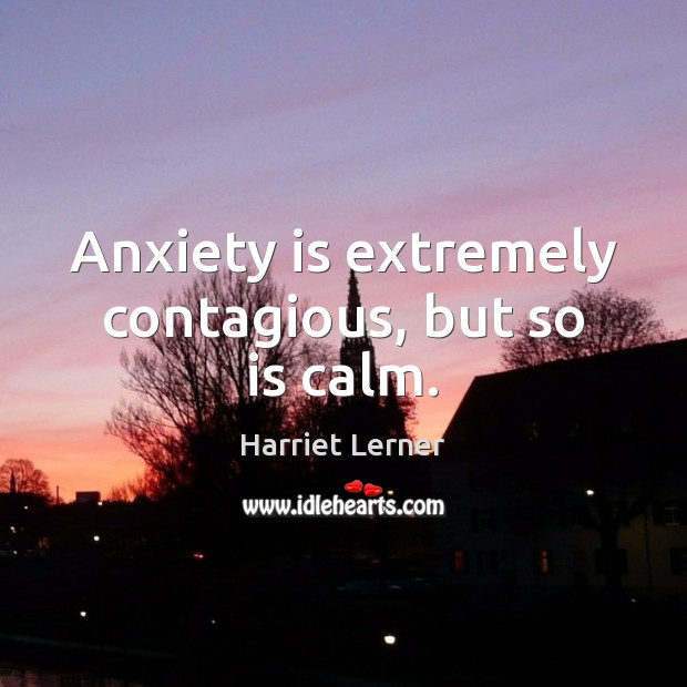Image, Anxiety is extremely contagious, but so is calm.