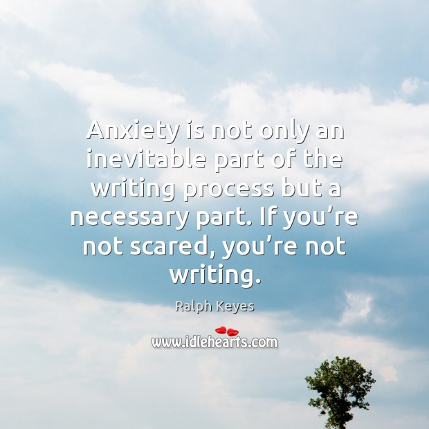 Anxiety is not only an inevitable part of the writing process but Image