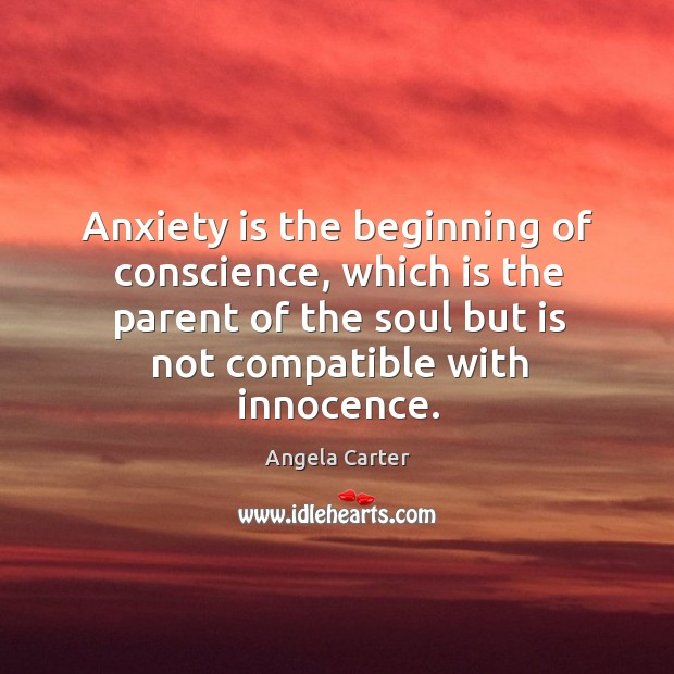 Image, Anxiety is the beginning of conscience, which is the parent of the soul but is not compatible with innocence.