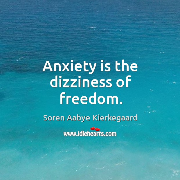 Anxiety is the dizziness of freedom. Soren Aabye Kierkegaard Picture Quote