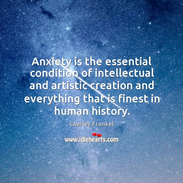 Anxiety is the essential condition of intellectual and artistic creation and everything Image