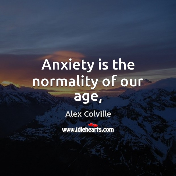 Anxiety is the normality of our age, Image