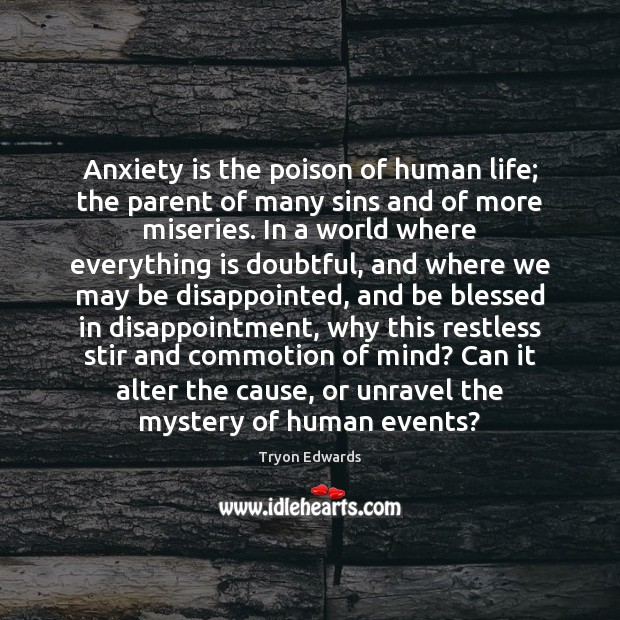 Anxiety is the poison of human life; the parent of many sins Tryon Edwards Picture Quote