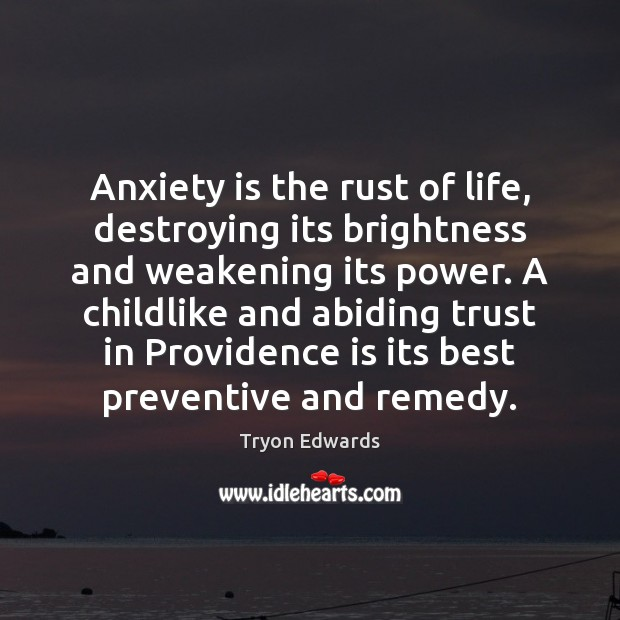 Anxiety is the rust of life, destroying its brightness and weakening its Tryon Edwards Picture Quote