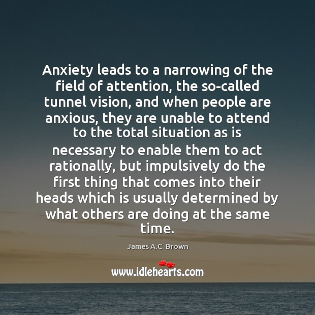 Anxiety leads to a narrowing of the field of attention, the so-called Image